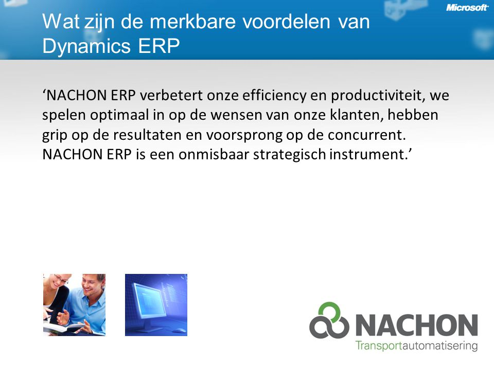 'NACHON ERP verbetert onze efficiency en productiviteit, we spelen optimaal in op de wensen van onze klanten, hebben grip op de resultaten en voorsprong op de concurrent.