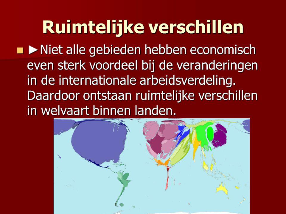 Ruimtelijke verschillen ► Niet alle gebieden hebben economisch even sterk voordeel bij de veranderingen in de internationale arbeidsverdeling.