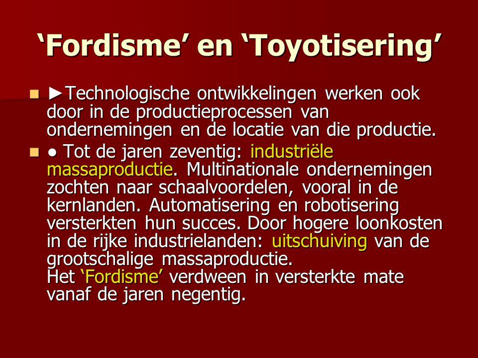 'Fordisme' en 'Toyotisering' ► Technologische ontwikkelingen werken ook door in de productieprocessen van ondernemingen en de locatie van die productie.