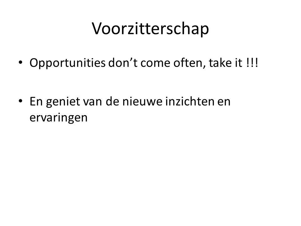 Voorzitterschap Opportunities don't come often, take it !!.