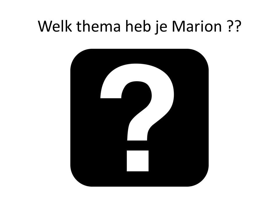 Welk thema heb je Marion