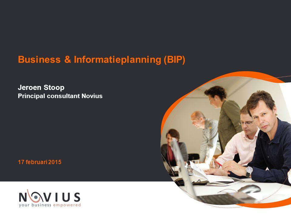 Business & Informatieplanning (BIP) 17 februari 2015 Jeroen Stoop Principal consultant Novius
