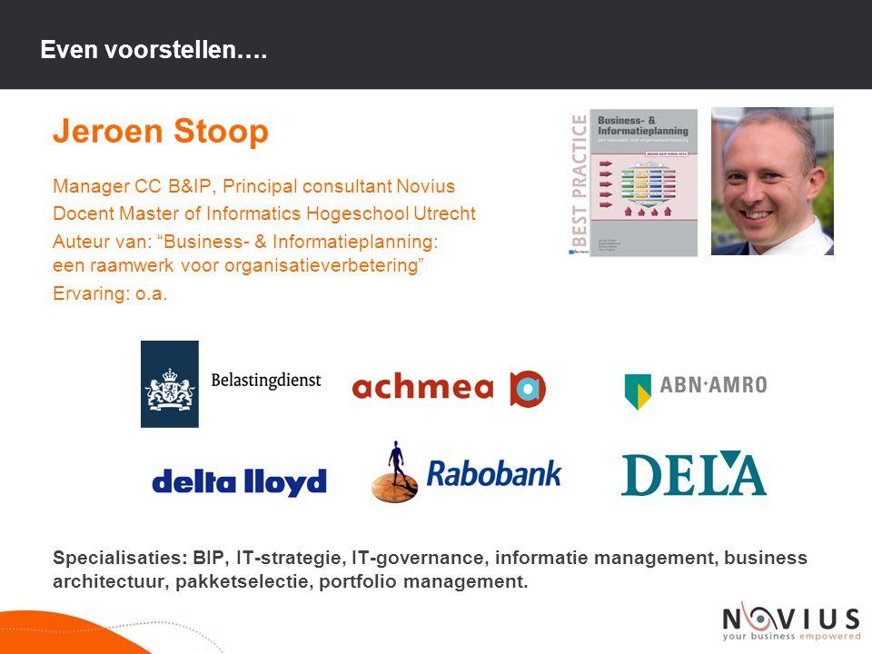 """Jeroen Stoop Manager CC B&IP, Principal consultant Novius Docent Master of Informatics Hogeschool Utrecht Auteur van: """"Business- & Informatieplanning:"""