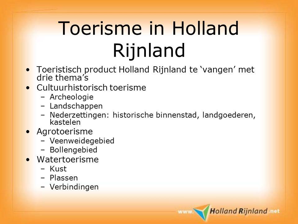 Toerisme in Holland Rijnland Toeristisch product Holland Rijnland te 'vangen' met drie thema's Cultuurhistorisch toerisme –Archeologie –Landschappen –