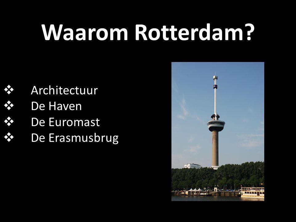 Waarom Rotterdam  Architectuur  De Haven  De Euromast  De Erasmusbrug