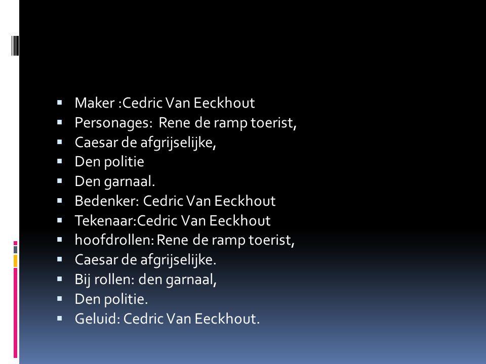 MMaker :Cedric Van Eeckhout PPersonages: Rene de ramp toerist, CCaesar de afgrijselijke, DDen politie DDen garnaal.