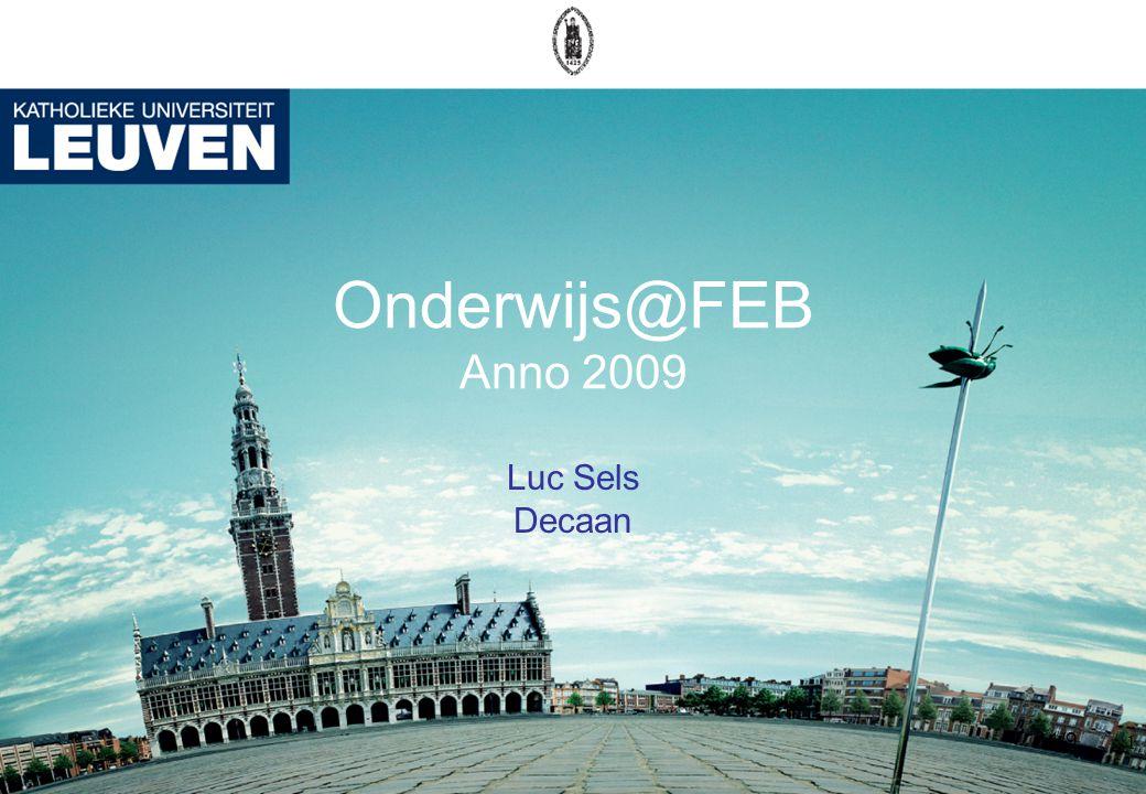 1 1/9 Onderwijs@FEB Anno 2009 Luc Sels Decaan