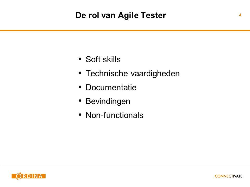 4 De rol van Agile Tester Soft skills Technische vaardigheden Documentatie Bevindingen Non-functionals