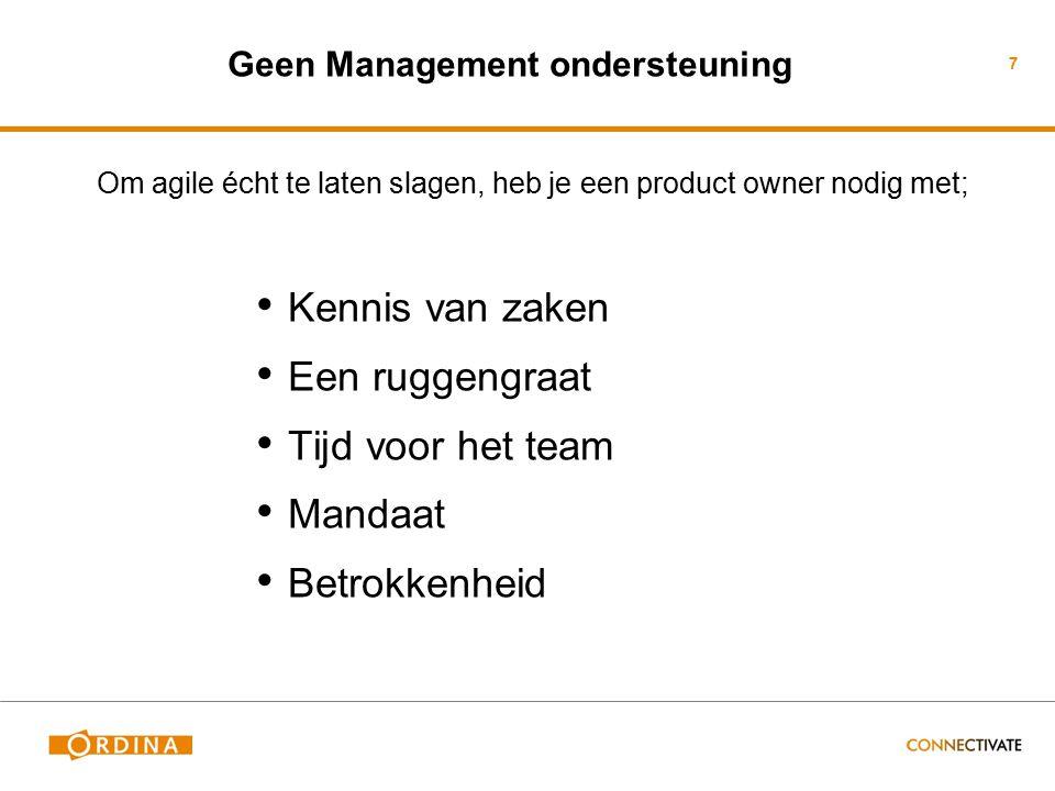 Geen Management ondersteuning Om agile écht te laten slagen, heb je een product owner nodig met; Kennis van zaken Een ruggengraat Tijd voor het team M