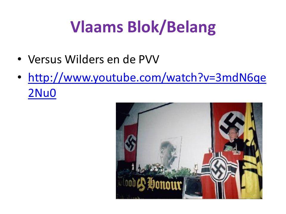 Vlaams Blok/Belang Versus Wilders en de PVV http://www.youtube.com/watch?v=3mdN6qe 2Nu0 http://www.youtube.com/watch?v=3mdN6qe 2Nu0