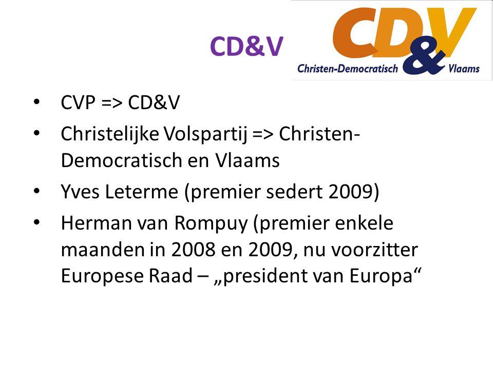 """CD&V CVP => CD&V Christelijke Volspartij => Christen- Democratisch en Vlaams Yves Leterme (premier sedert 2009) Herman van Rompuy (premier enkele maanden in 2008 en 2009, nu voorzitter Europese Raad – """"president van Europa"""