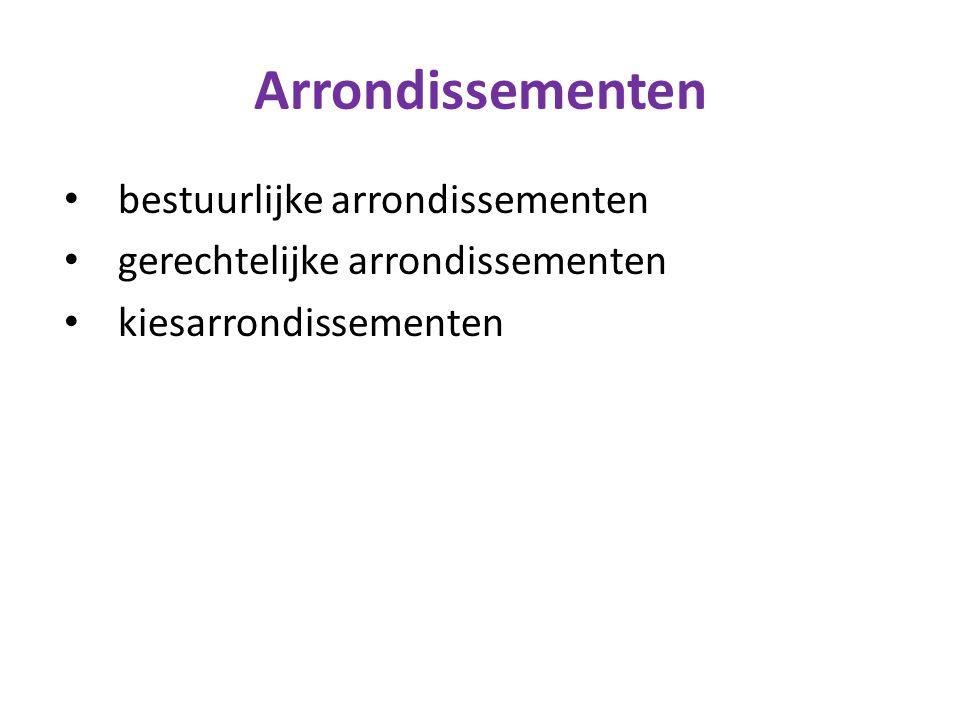 Arrondissementen bestuurlijke arrondissementen gerechtelijke arrondissementen kiesarrondissementen
