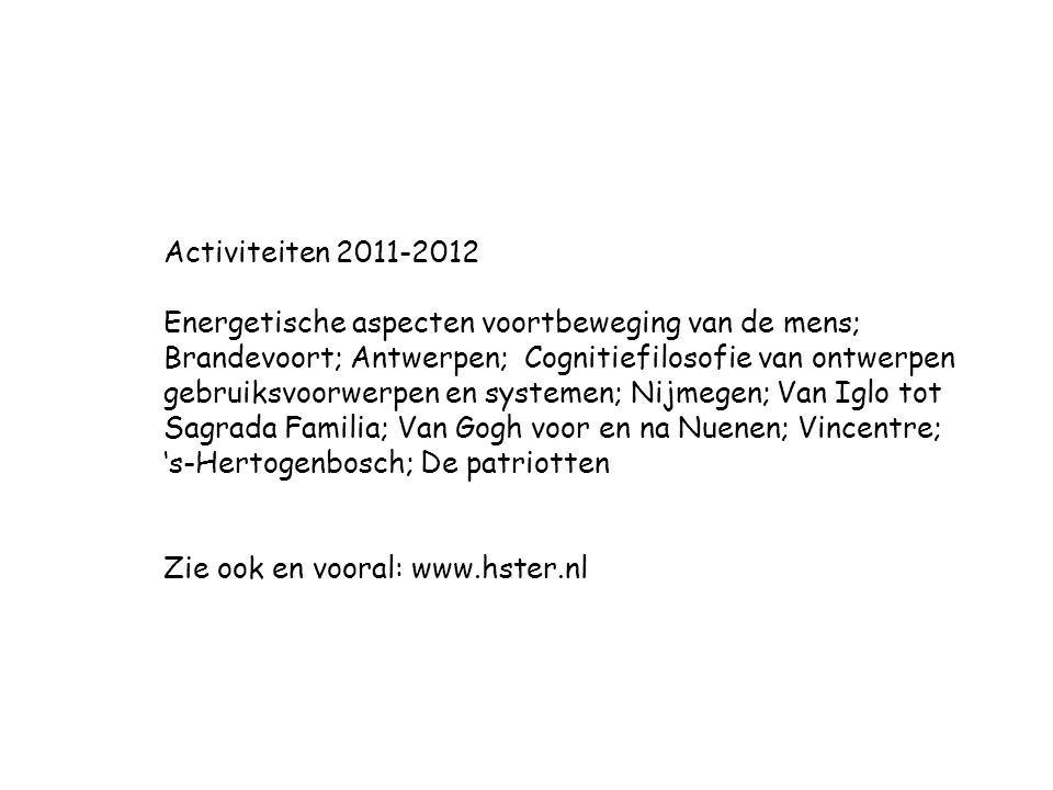 Activiteiten 2011-2012 Energetische aspecten voortbeweging van de mens; Brandevoort; Antwerpen; Cognitiefilosofie van ontwerpen gebruiksvoorwerpen en
