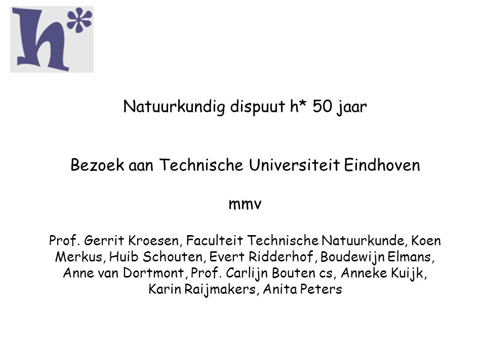 Natuurkundig dispuut h* 50 jaar Bezoek aan Technische Universiteit Eindhoven mmv Prof. Gerrit Kroesen, Faculteit Technische Natuurkunde, Koen Merkus,