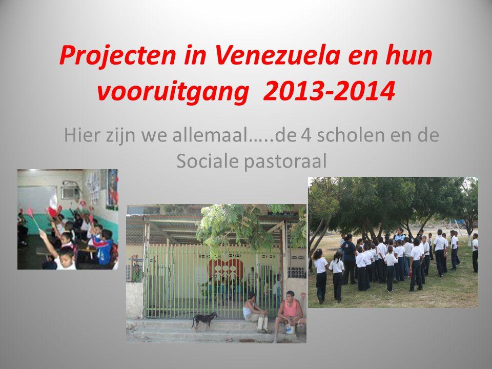 Projecten in Venezuela en hun vooruitgang 2013-2014 Hier zijn we allemaal…..de 4 scholen en de Sociale pastoraal 1