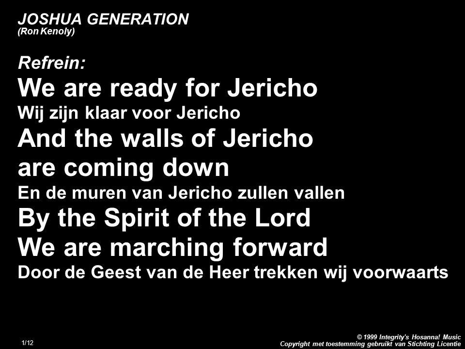 Copyright met toestemming gebruikt van Stichting Licentie © 1999 Integrity's Hosanna! Music 1/12 JOSHUA GENERATION (Ron Kenoly) Refrein: We are ready