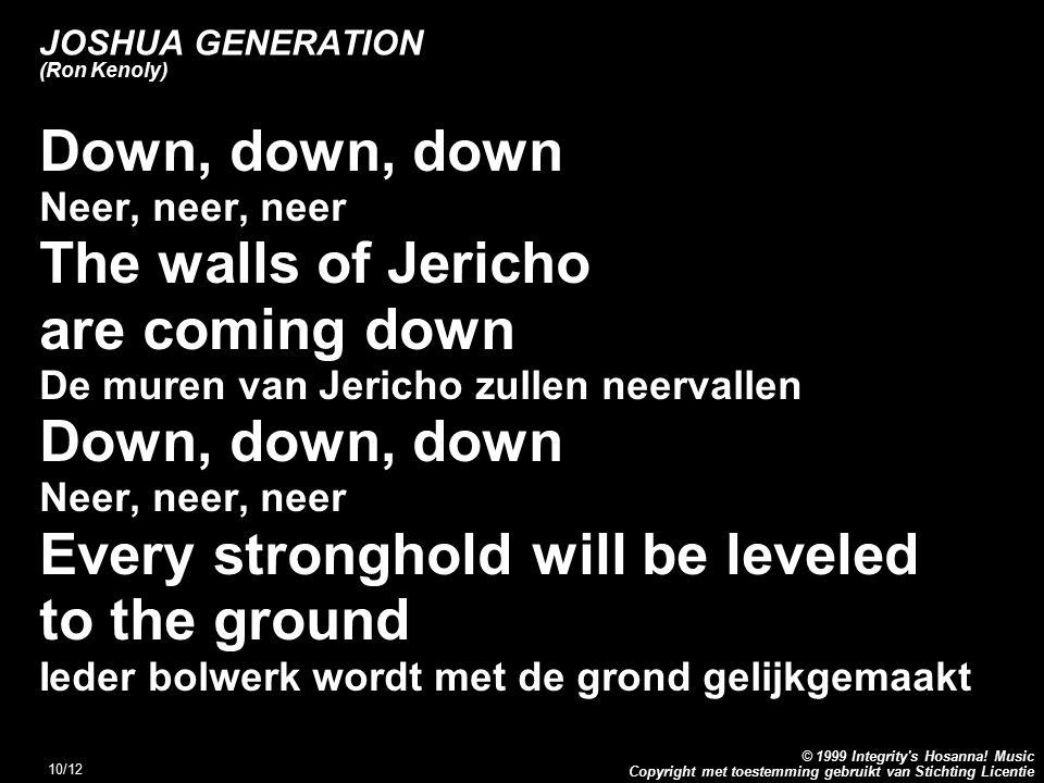 Copyright met toestemming gebruikt van Stichting Licentie © 1999 Integrity's Hosanna! Music 10/12 JOSHUA GENERATION (Ron Kenoly) Down, down, down Neer