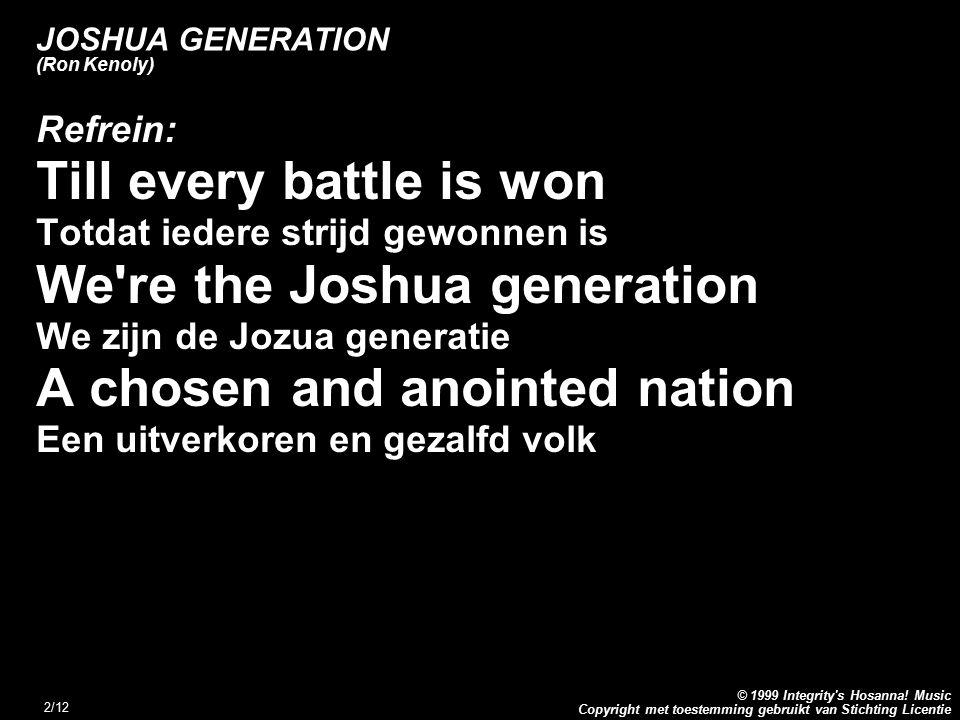 Copyright met toestemming gebruikt van Stichting Licentie © 1999 Integrity's Hosanna! Music 2/12 JOSHUA GENERATION (Ron Kenoly) Refrein: Till every ba