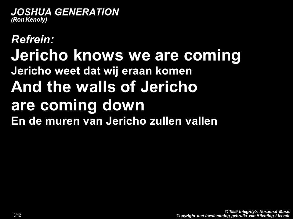 Copyright met toestemming gebruikt van Stichting Licentie © 1999 Integrity's Hosanna! Music 3/12 JOSHUA GENERATION (Ron Kenoly) Refrein: Jericho knows