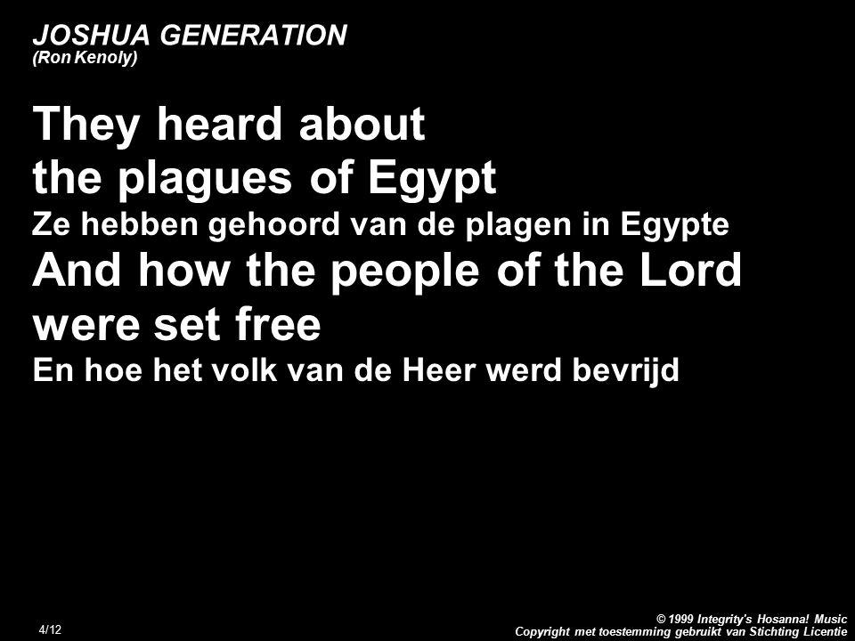 Copyright met toestemming gebruikt van Stichting Licentie © 1999 Integrity's Hosanna! Music 4/12 JOSHUA GENERATION (Ron Kenoly) They heard about the p