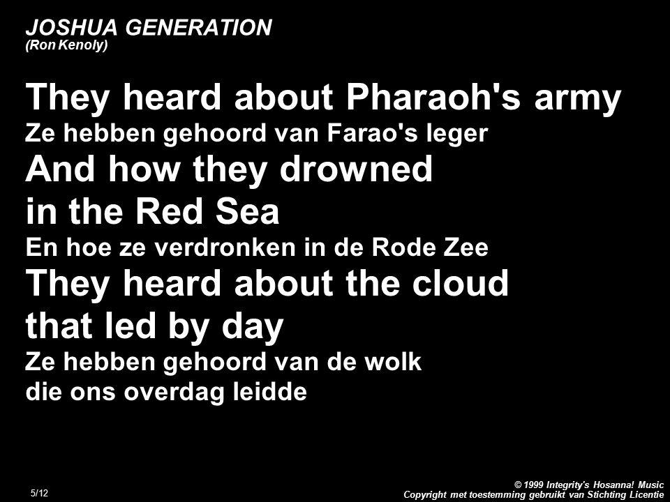 Copyright met toestemming gebruikt van Stichting Licentie © 1999 Integrity's Hosanna! Music 5/12 JOSHUA GENERATION (Ron Kenoly) They heard about Phara
