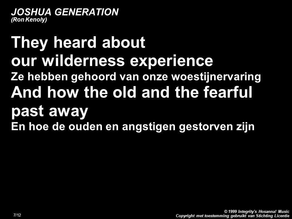 Copyright met toestemming gebruikt van Stichting Licentie © 1999 Integrity's Hosanna! Music 7/12 JOSHUA GENERATION (Ron Kenoly) They heard about our w
