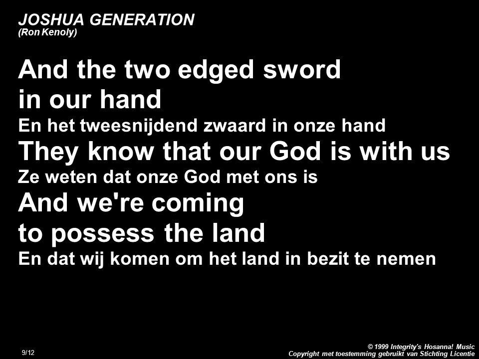 Copyright met toestemming gebruikt van Stichting Licentie © 1999 Integrity's Hosanna! Music 9/12 JOSHUA GENERATION (Ron Kenoly) And the two edged swor
