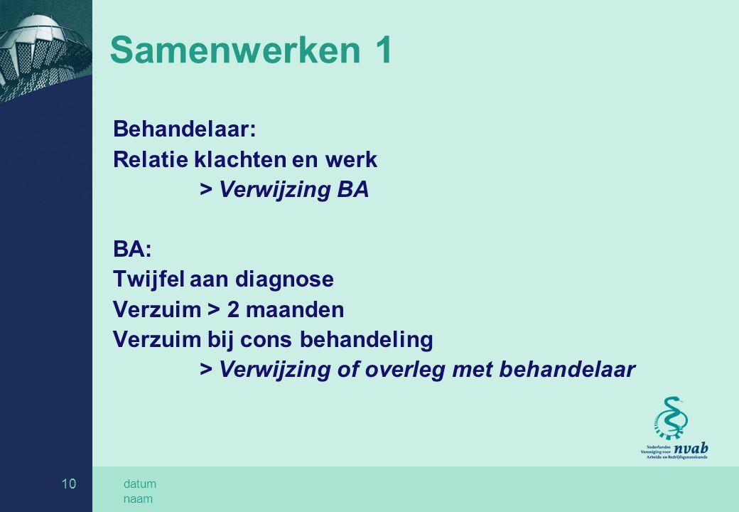 datum naam 10 Samenwerken 1 Behandelaar: Relatie klachten en werk > Verwijzing BA BA: Twijfel aan diagnose Verzuim > 2 maanden Verzuim bij cons behand