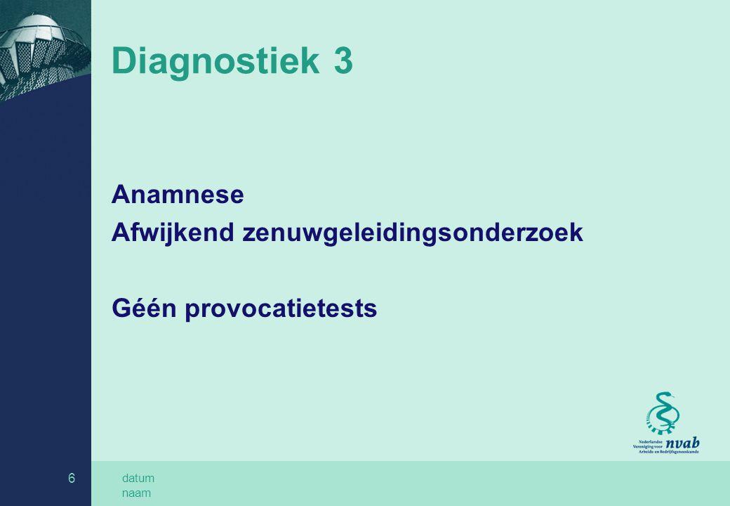 datum naam 6 Diagnostiek 3 Anamnese Afwijkend zenuwgeleidingsonderzoek Géén provocatietests