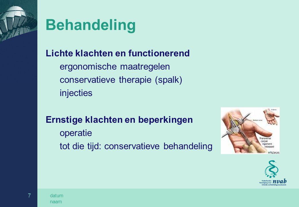 datum naam 7 Behandeling Lichte klachten en functionerend ergonomische maatregelen conservatieve therapie (spalk) injecties Ernstige klachten en beper