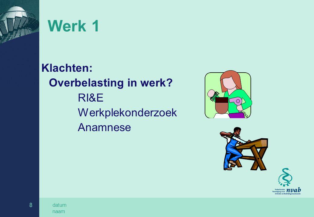 datum naam 9 Werk 2 Niet opsporen met PMO Klachten: adviseren belastende factoren aanpassingen verwijzing Na operatie: hervatting na 2 tot 4 weken let op werkfactoren