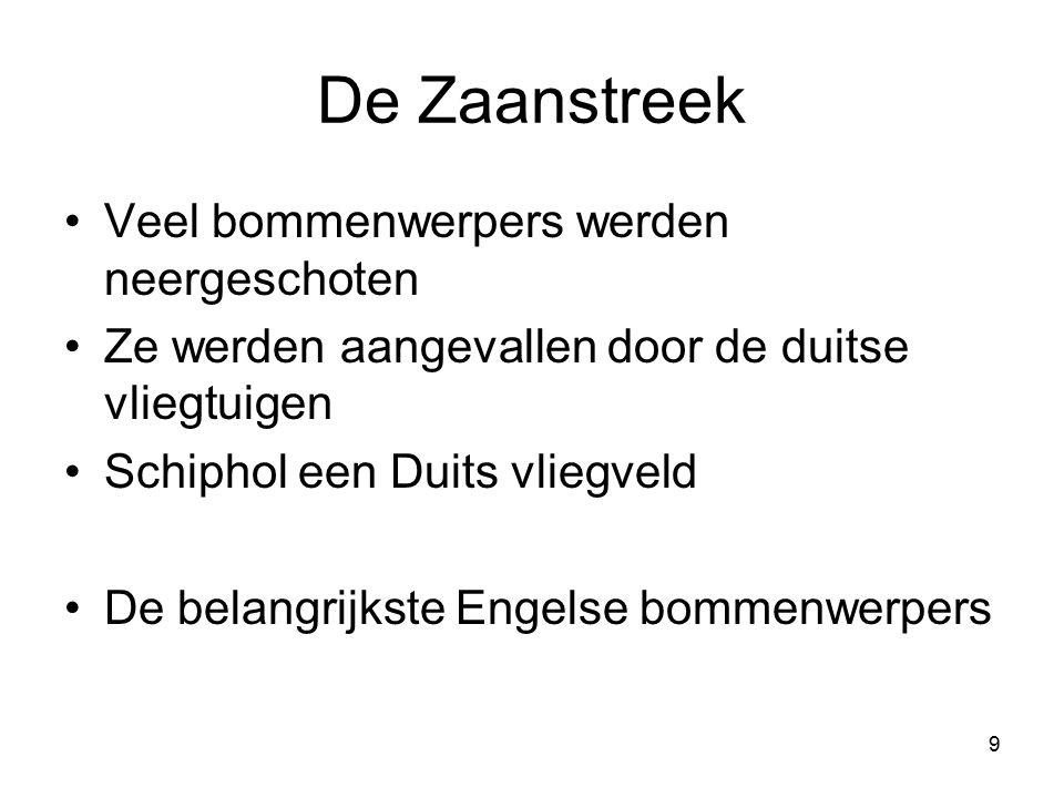 9 De Zaanstreek Veel bommenwerpers werden neergeschoten Ze werden aangevallen door de duitse vliegtuigen Schiphol een Duits vliegveld De belangrijkste Engelse bommenwerpers