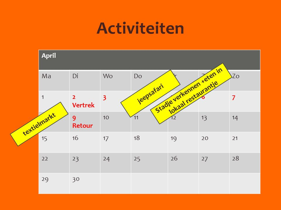 Activiteiten April MaDiWoDoVrZaZo 12 Vertrek 34567 89 Retour 1011121314 15161718192021 22232425262728 2930 jeepsafari Stadje verkennen +eten in lokaal restaurantje textielmarkt