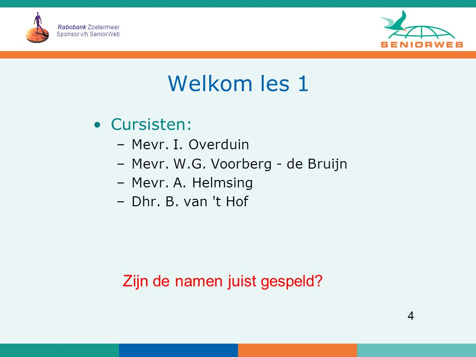 Rabobank Zoetermeer Sponsor v/h SeniorWeb 4 Welkom les 1 Cursisten: –Mevr.