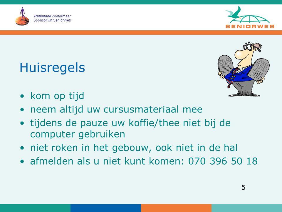Rabobank Zoetermeer Sponsor v/h SeniorWeb 5 Huisregels kom op tijd neem altijd uw cursusmateriaal mee tijdens de pauze uw koffie/thee niet bij de computer gebruiken niet roken in het gebouw, ook niet in de hal afmelden als u niet kunt komen: 070 396 50 18