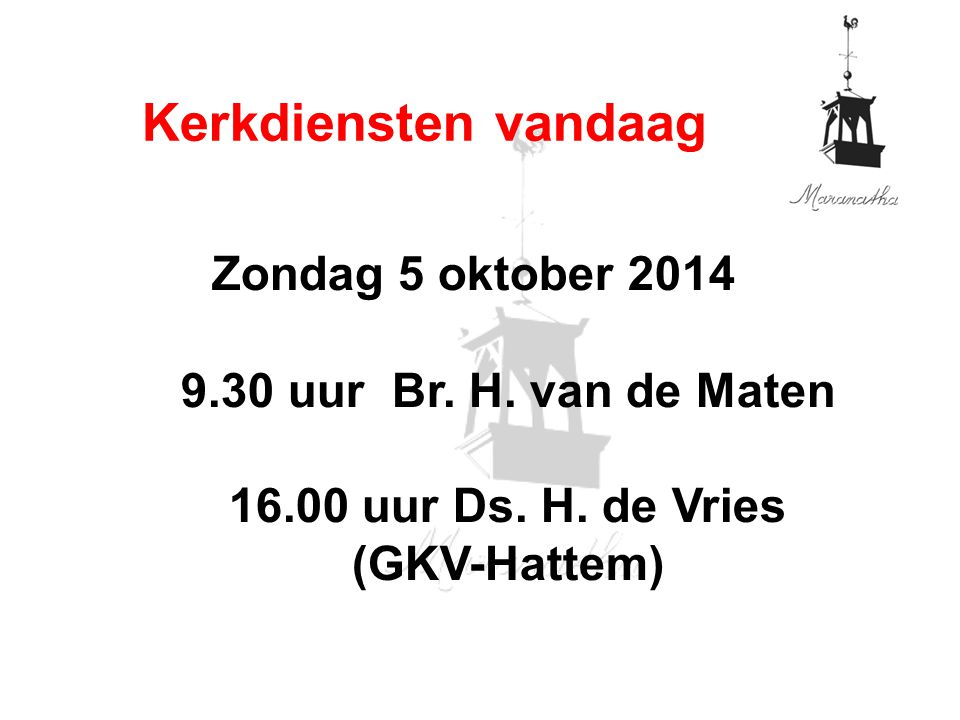 Zondag 5 oktober 2014 9.30 uur Br. H. van de Maten 16.00 uur Ds. H. de Vries (GKV-Hattem) Kerkdiensten vandaag