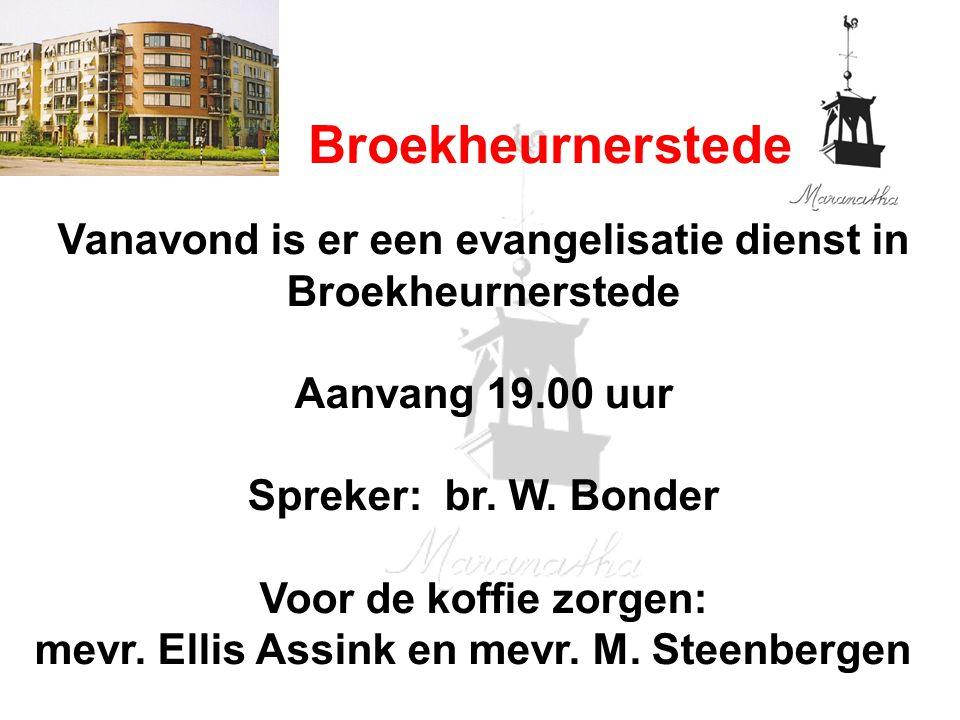 Broekheurnerstede Vanavond is er een evangelisatie dienst in Broekheurnerstede Aanvang 19.00 uur Spreker: br. W. Bonder Voor de koffie zorgen: mevr. E