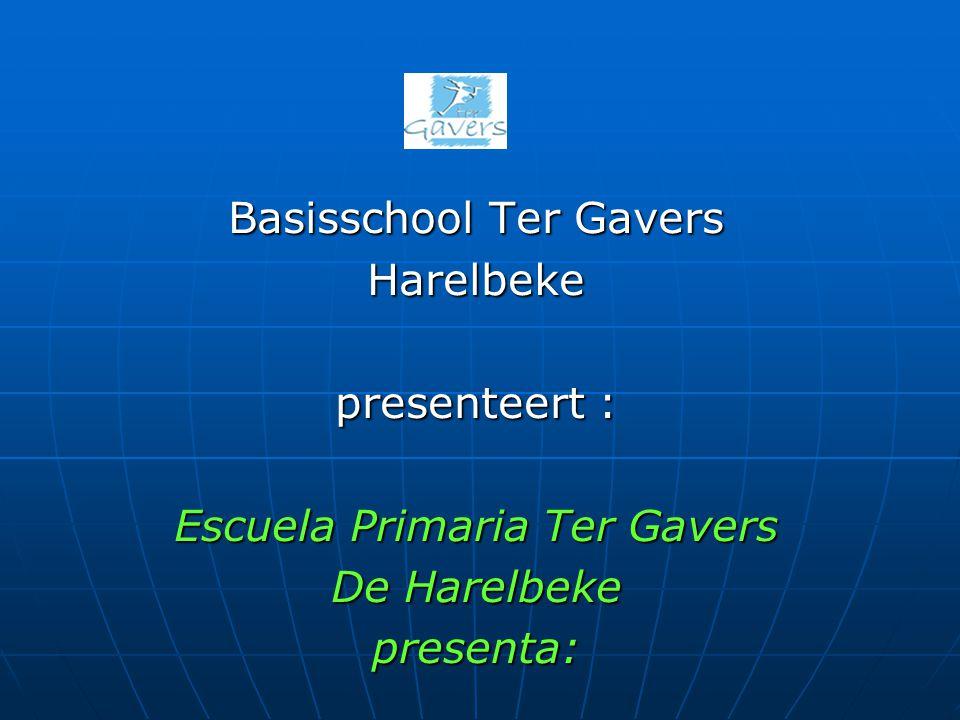 Basisschool Ter Gavers Harelbeke presenteert : Escuela Primaria Ter Gavers De Harelbeke presenta: