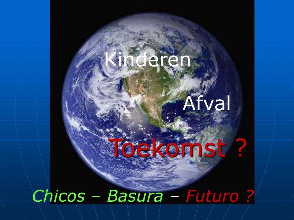 Kinderen Afval Toekomst ? Chicos – Basura – Futuro ?