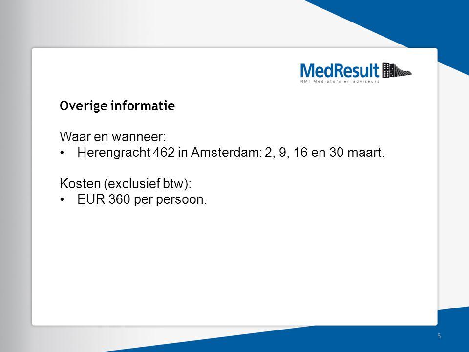 Overige informatie Waar en wanneer: Herengracht 462 in Amsterdam: 2, 9, 16 en 30 maart. Kosten (exclusief btw): EUR 360 per persoon. 5