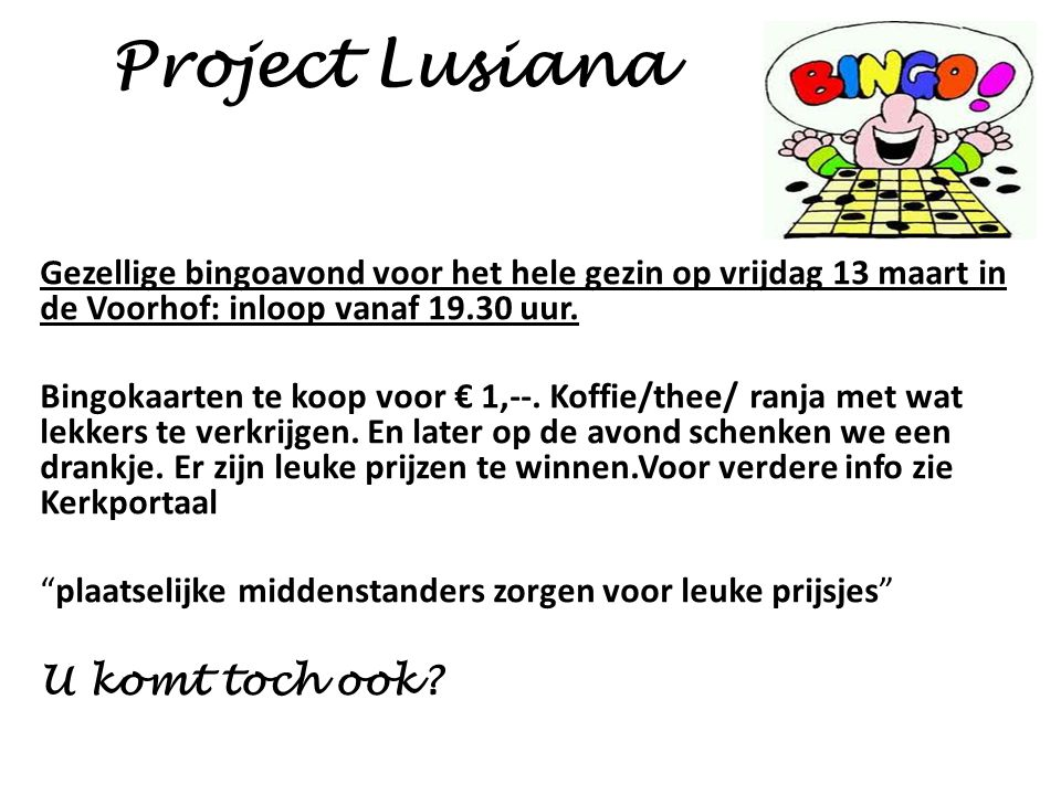 Project Lusiana Gezellige bingoavond voor het hele gezin op vrijdag 13 maart in de Voorhof: inloop vanaf 19.30 uur. Bingokaarten te koop voor € 1,--.
