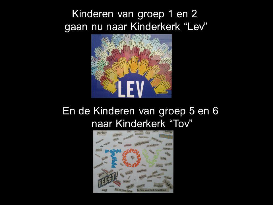 "Kinderen van groep 1 en 2 gaan nu naar Kinderkerk ""Lev"" En de Kinderen van groep 5 en 6 naar Kinderkerk ""Tov"""