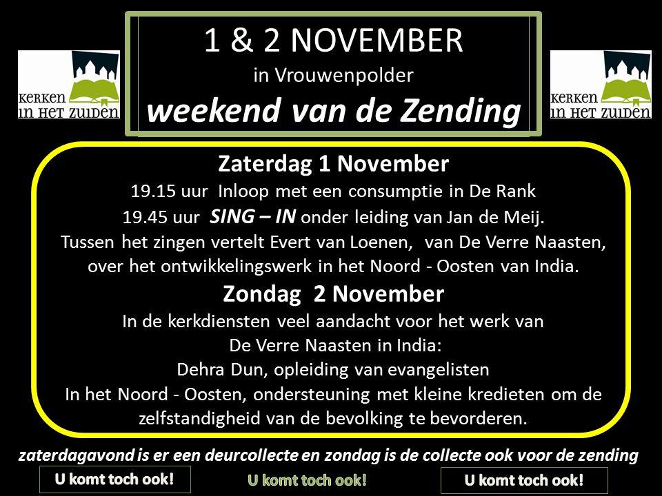 1 & 2 NOVEMBER in Vrouwenpolder weekend van de Zending Zaterdag 1 November 19.15 uur Inloop met een consumptie in De Rank 19.45 uur SING – IN onder le
