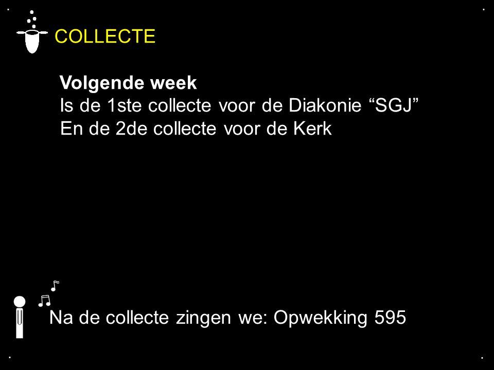 """.... COLLECTE Volgende week Is de 1ste collecte voor de Diakonie """"SGJ"""" En de 2de collecte voor de Kerk Na de collecte zingen we: Opwekking 595"""