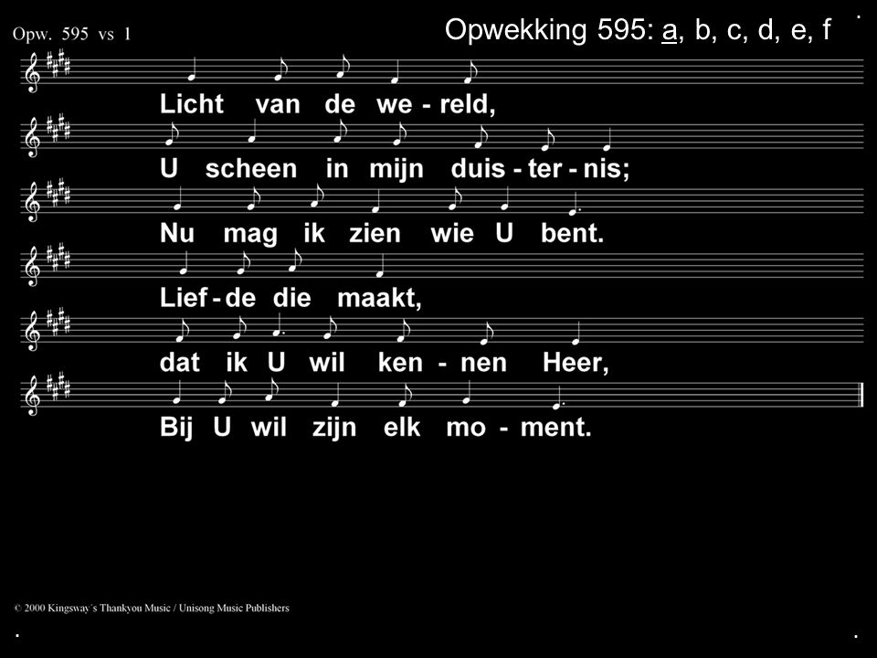 ... Opwekking 595: a, b, c, d, e, f