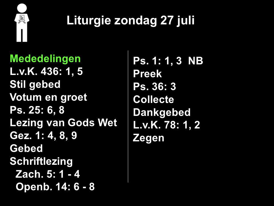 Liturgie zondag 27 juli Mededelingen L.v.K. 436: 1, 5 Stil gebed Votum en groet Ps.