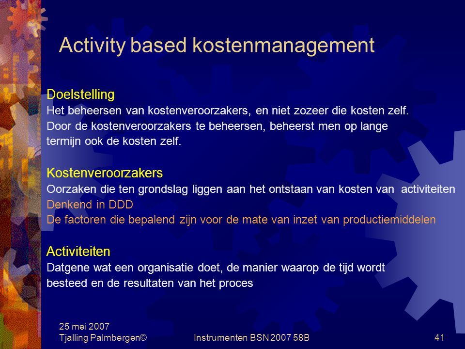 25 mei 2007 Tjalling Palmbergen©Instrumenten BSN 2007 58B40 Activity based costing Costdrivers: Factoren die variaties in de indirecte kosten goeddeel