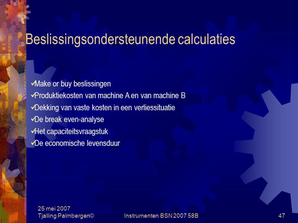 25 mei 2007 Tjalling Palmbergen©Instrumenten BSN 2007 58B46 Beslissingsondersteunende calculaties