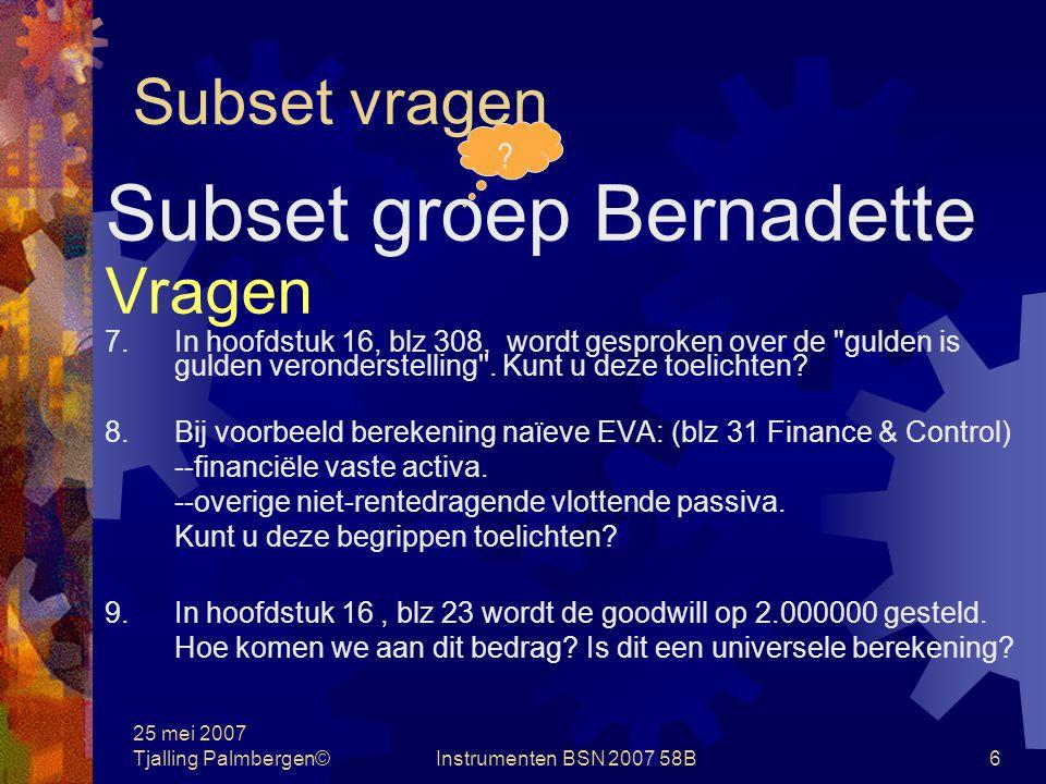 25 mei 2007 Tjalling Palmbergen©Instrumenten BSN 2007 58B5 Subset vragen Subset groep Bernadette Vragen 4.Hoe wordt WACC bepaald.