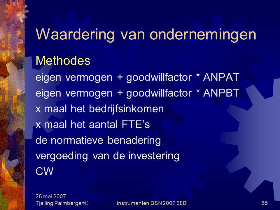 25 mei 2007 Tjalling Palmbergen©Instrumenten BSN 2007 58B64 Waardering van ondernemingen Financiële performance uit het verleden Indicatie voor toekomstige opbrengsten
